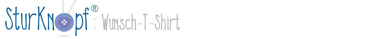 SturKnopf Kategorie-Headline Wunsch-T-Shirt